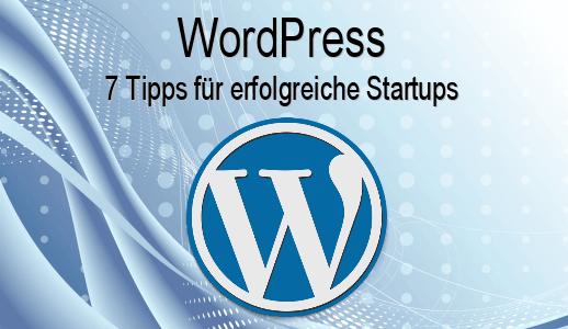 WordPress: 7 Tipps für erfolgreiche Startups